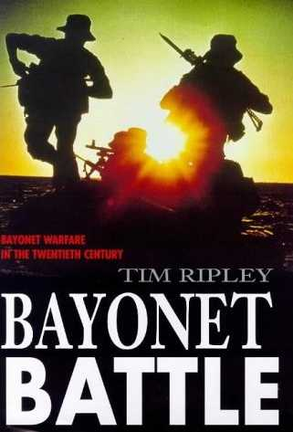 Bayonet Battle: Bayonet Warfare in the Twentieth Century