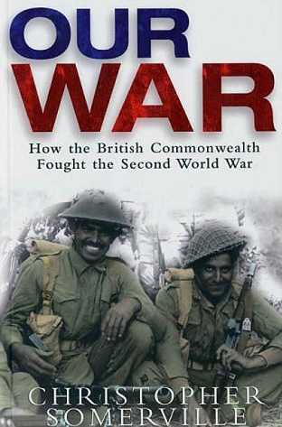 Our War: How the British Commonwealth Fought the Second World War