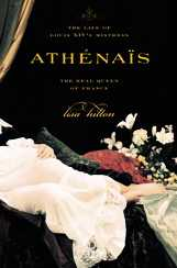 Athenais: The Life of Louis XIV's Mistress , the Real Queen of France