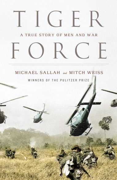 Tiger Force: The Shocking True Story of American Soldiers Out of Control in Vietnam