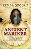 Ancient Mariner: The Amazing Adventures of Samuel Hearne, the Englishman Who Walked to the Arctic Ocean