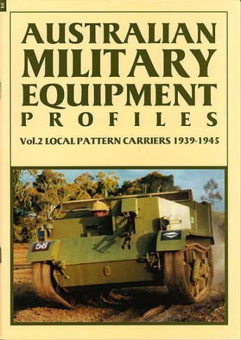 Australian Military Equipment Profiles - Vol.2 Local Pattern Carriers 1939-1945