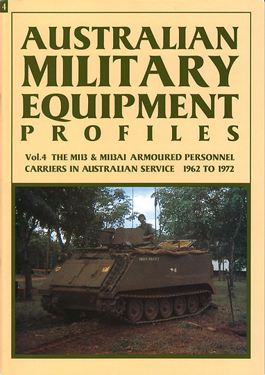 Australian Military Equipment Profiles - Vol.4 The M113 & M113A1 Armoured Personnel Carriers in Australian Service 1962 to 1972