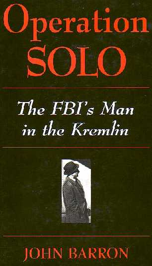Operation Solo: FBI's Man in the Kremlin