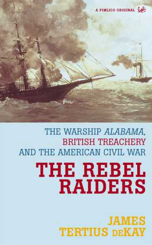 The Rebel Raiders : The Warship Alabama, British Treachery and the American Civil War