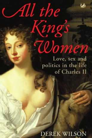 All the King's Women: Love, Sex and Politics in the Life of Charles II