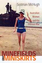 Minefields and Miniskirts : Australian Women and the Vietnam War