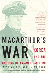Macarthurs War: Korea and the Undoing of an American Hero