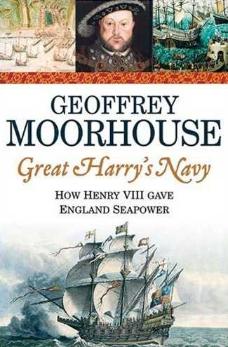 Great Harry's Navy: How Henry VIII Gave England Sea Power