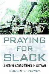 Praying For Slack: A Marine Corps Tank Commander In Vietnam