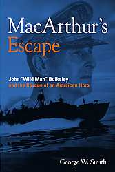 "MacArthur's Escape: John ""Wild Man"" Bulkeley and the Rescue of an American Hero"