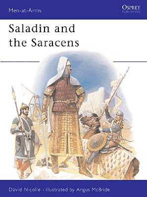 Saladin and the Saracens Armies of the Middle East 1100-1300