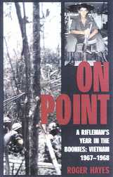 On Point: A Rifleman's Year in the Boonies Vietnam 1967-1968
