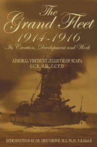 The Grand Fleet 1914-1916 : Its Creation, Development and Work