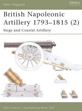 British Napoleonic Artillery 1793-1815 (2): Siege and Coastal Artillery