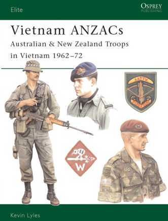 Vietnam Anzacs: Australian & New Zealand Troops in Vietnam 1962-72