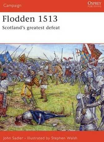 Flodden 1513: Scotland's Greatest Defeat