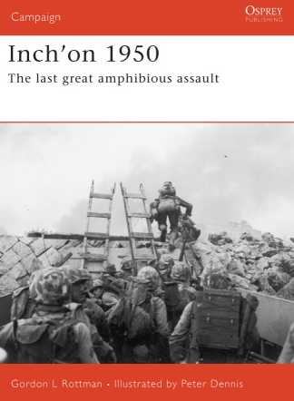 Inch'on 1950: The Last Great Amphibious Assault