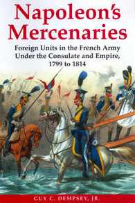 Napoleon's Mercenaries: Foreign Units in the French Army Under the Consulate and Empire, 1799 to 1814