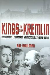 Kings of the Kremlin: Leaders from Ivan the Terrible to Boris Yeltsin