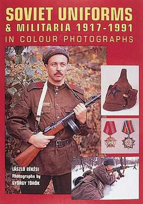 Soviet Uniforms and Militaria 1917-1991 : In Colour Photographs