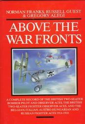 Above the War Fronts: The British Two-Seater Bomber Pilot and Observer Aces, the British Two-Seater Fighter Observer Aces, and the Belgian, Italian, Austro-Hungarian and Russian Fighter Aces 1914-18