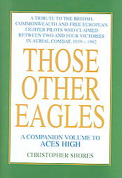 Those Other Eagles: A Tribute To The British, Commonwealth And Free European Fighter Pilots Who Claimed Between Two And Four Victories In Aerial Combat, 1939 - 1982