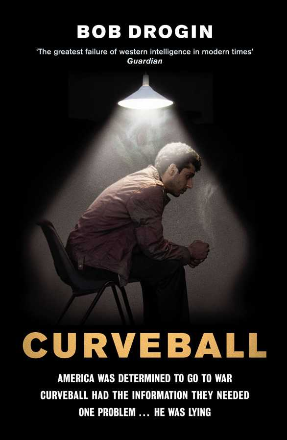 Curveball: America Was Determined to go to War, Curveball had the Information They Needed, One Problem... He Was Lying