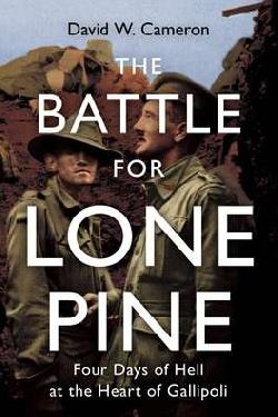 The Battle for Lone Pine: Four Days of Hell at the Heart of Gallipoli