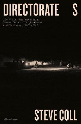 Directorate S : The C.I.A. and America's Secret Wars in Afghanistan and Pakistan, 2001-2016