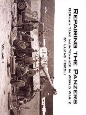 Repairing the Panzers Vol 1: German Tank Maintenance in World War 2