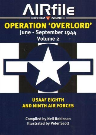 Operation 'Overlord' June - September 1944 Volume 2: USAAF Eighth and Ninth Air Forces