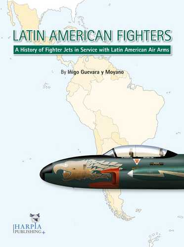 Latin American Fighters: A History of Fighter Jets in Service with Latin American Air Arms