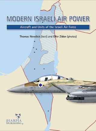 Modern Israeli Air Power: Aircraft and Units of the Israeli Air Force