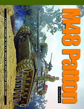 M48 Patton: A Visual History of the U.S. Army's Mid 20th Century Battle Tank