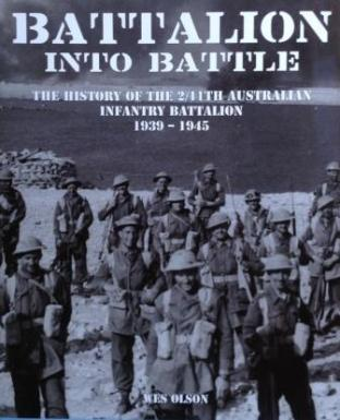 Battalion into Battle : The history of the 2/11th Australian Infantry Battalion 1939-45