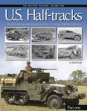 U.S. Half-tracks, Part 1: The Development and Deployment of the U.S. Army's Half-Track Vehicles