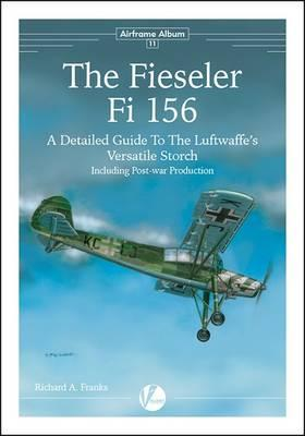 The Fiesler Fi 156: A Detailed Guide to the Luftwaffe's Versatile Storch - Including Post-war Production