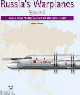 Russia's Warplanes Volume 2: Russian-made Military Aircraft and Helicopters Today