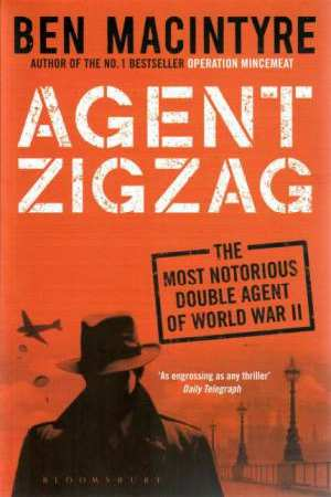 Agent Zigzag: The Most Notorious Double Agent of World War II