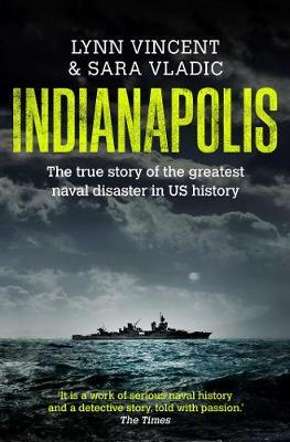 Indianapolis : The True Story of the Greatest Naval Disaster in US History and the Fifty-year Fight to Exonorate an Innocent Man