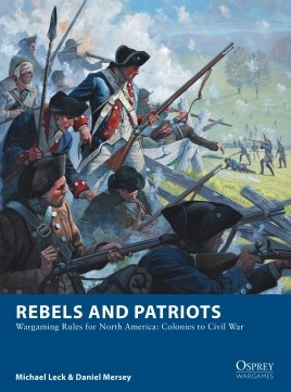 Rebels and Patriots - Wargaming Rules for North America: Colonies to Civil War