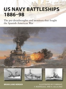 US Navy Battleships 1886-98 : The Pre-Dreadnoughts and Monitors That Fought the Spanish-American War