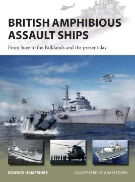 British Amphibious Assault Ships - From Suez to the Falklands and the present day
