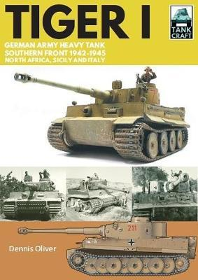Tiger I: German Army Heavy Tank - Southern Front, North Africa, Sicily and Italy 1942-1945