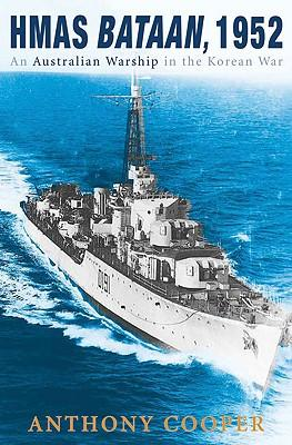 HMAS Bataan, 1952: An Australian Warship in the Korean War