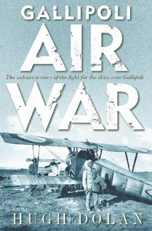 Gallipoli Air War: The Unknown Story of the Fight for the Skies Over Gallipoli