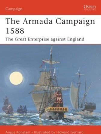 The Armada Campaign 1588: The Great Enterprise against England