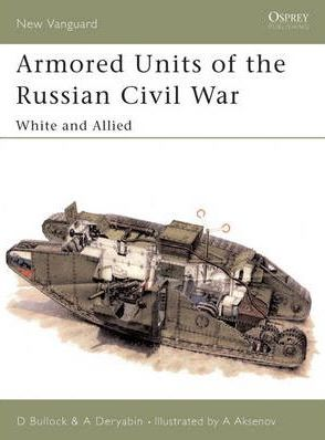 Armored Units of the Russian Civil War: White and Allied