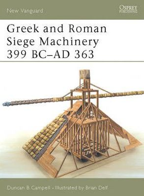 Greek and Roman Siege Machinery 399BC - AD363